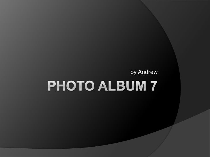 Photo Album 7<br />by Andrew<br />