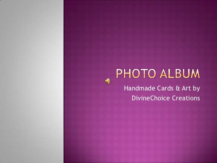 Photo Album<br />Handmade Cards & Art by <br />DivineChoice Creations<br />