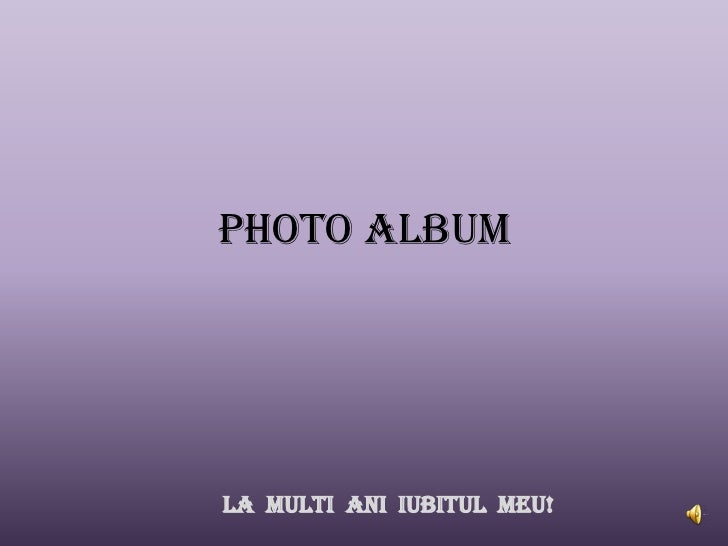 Photo Album<br />La  multi  aniiubitulmeu!<br />