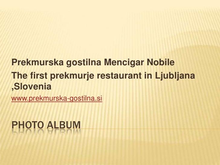 Photo Album Prekmurska gostilna Mencigar Nobile The first prekmurje restaurant in Ljubljana ,Slovenia www.prekmurska-gosti...