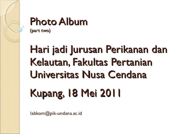 Photo Album (part two) Hari jadi Jurusan Perikanan dan Kelautan, Fakultas Pertanian Universitas Nusa Cendana Kupang, 18 Me...