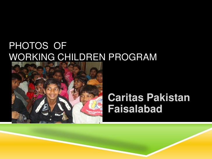 Photos  OFWorking Children Program<br />Caritas Pakistan Faisalabad<br />
