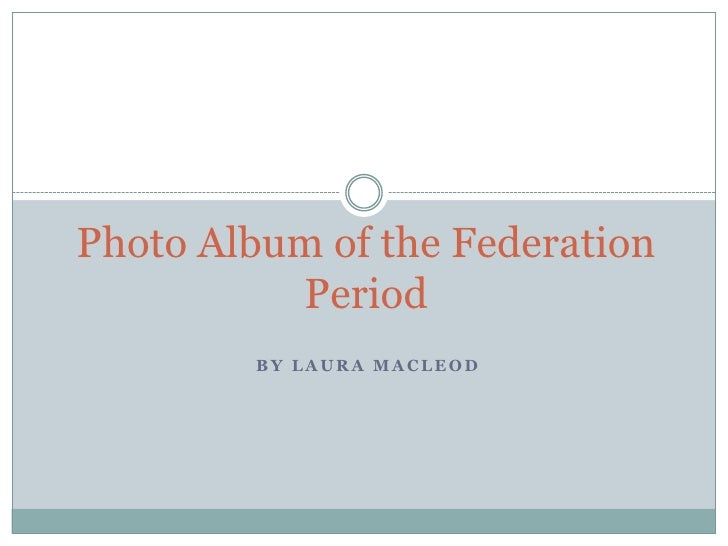 Photo Album of the Federation Period <br />By Laura Macleod<br />