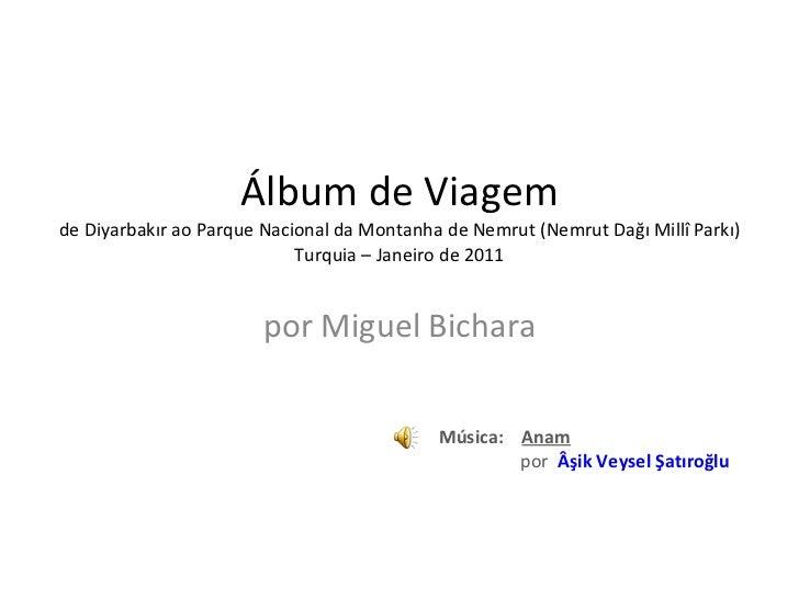 Álbum de Viagem de Diyarbakır ao Parque Nacional da Montanha de Nemrut (Nemrut Dağı Millî Parkı) Turquia – Janeiro de 2011...