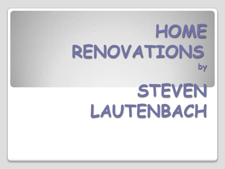 HOME RENOVATIONS	by  STEVEN LAUTENBACH<br />