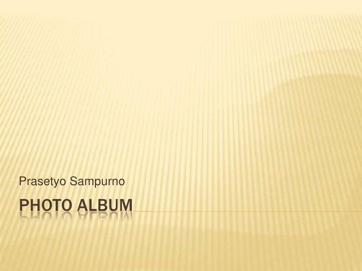 Prasetyo Sampurno  PHOTO ALBUM