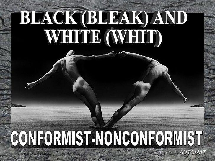 BLACK (BLEAK) AND WHITE (WHIT) CONFORMIST-NONCONFORMIST AUTOMAT