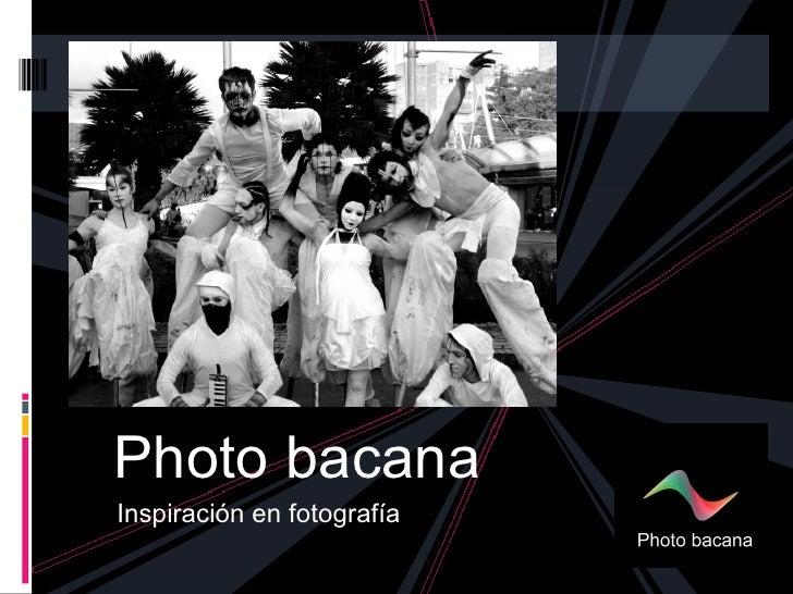 Photo bacanaInspiración en fotografía