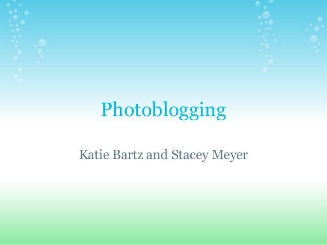 Photoblogging Katie Bartz and Stacey Meyer