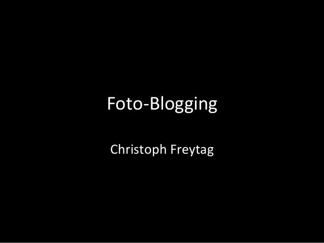 Foto-­‐Blogging	    Christoph	   Freytag