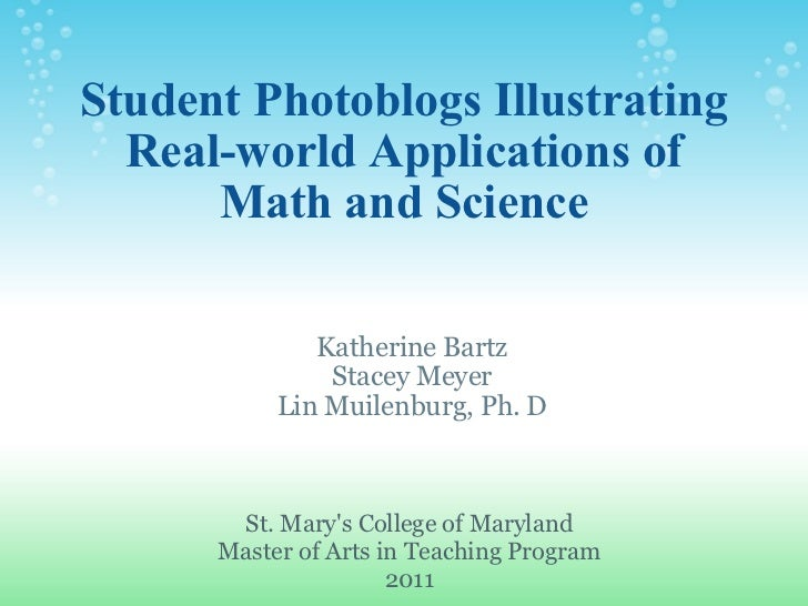 Student Photoblogs Illustrating Real-world Applications of Math and Science Katherine Bartz Stacey Meyer Lin Muilenburg, P...