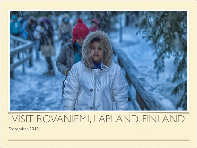 VISIT ROVANIEMI, LAPLAND, FINLAND December 2013