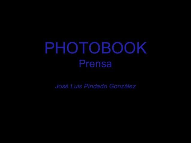 PHOTOBOOK       PrensaJosé Luis Pindado González