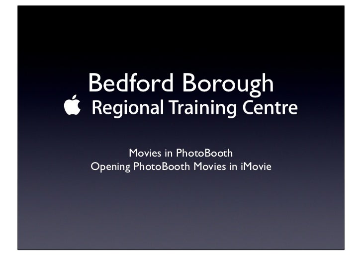 Bedford Borough       Movies in PhotoBoothOpening PhotoBooth Movies in iMovie