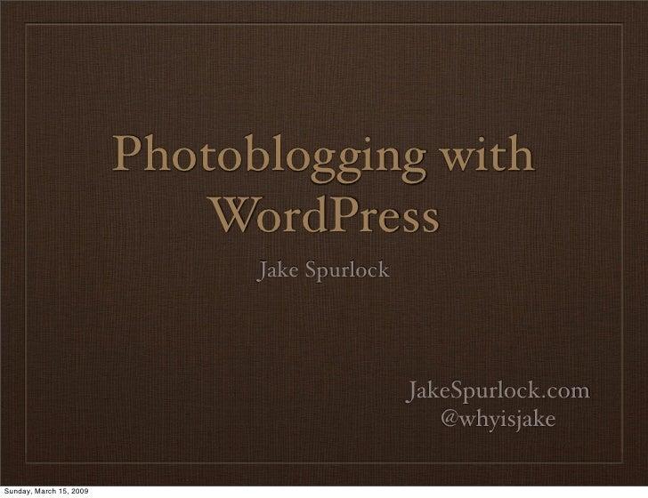 Photoblogging with                             WordPress                                Jake Spurlock                     ...