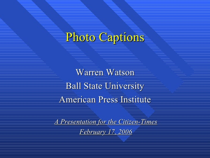 Photo Captions    Warren Watson  Ball State University American Press InstituteA Presentation for the Citizen-Times       ...