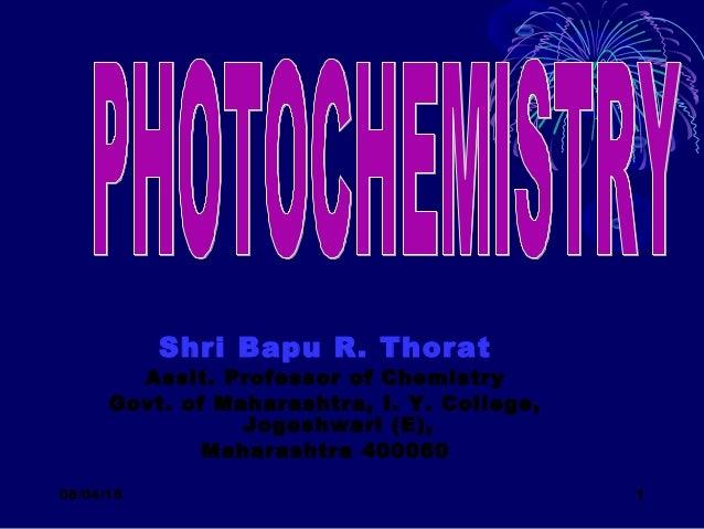 08/04/18 1 Shri Bapu R. Thorat Assit. Professor of Chemistry Govt. of Maharashtra, I. Y. College, Jogeshwari (E), Maharash...