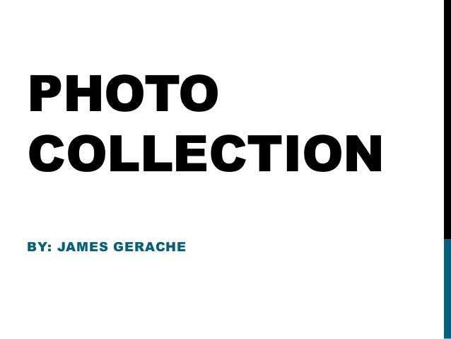 PHOTO COLLECTION BY: JAMES GERACHE