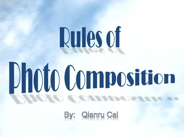 Rules of<br />Photo Composition<br />By:   Qianru Cai<br />