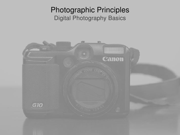 Photographic PrinciplesDigital Photography Basics<br />