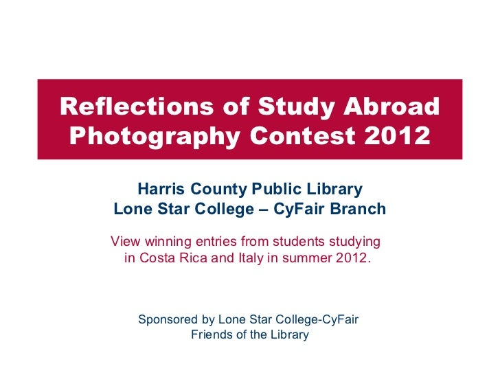 Reflections of Study Abroad Photography Contest 2012     Harris County Public Library   Lone Star College – CyFair Branch ...