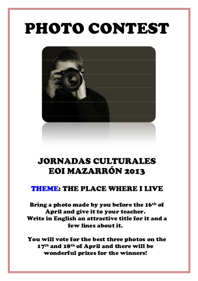 PHOTO CONTEST   JORNADAS CULTURALES     EOI MAZARRÓN 2013 THEME: THE PLACE WHERE I LIVEBring a photo made by you before th...