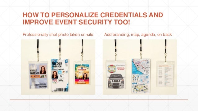 HOW TO PERSONALIZE CREDENTIALS AND IMPROVE EVENT SECURITY TOO! Professionally shot photo taken on-site Add branding, map, ...