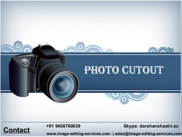 Contact +91 9408760039 www.image-editing-services.com | sales@image-editing-services.com Skype: darshanshastri.ec