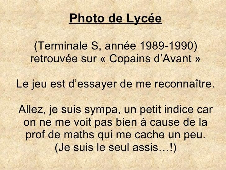 Photo de Lycée (Terminale S, année 1989-1990) retrouvée sur «Copains d'Avant» Le jeu est d'essayer de me reconnaître. Al...