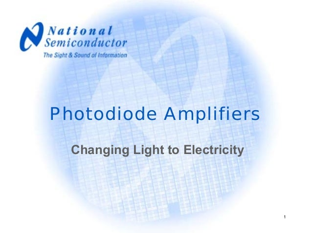 Photodiode Amplifiers  Changing Light to Electricity                                  1