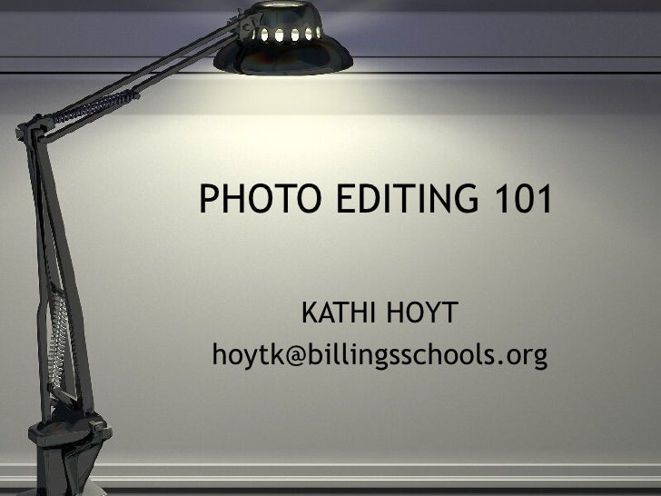 PHOTO EDITING 101 KATHI HOYT [email_address]