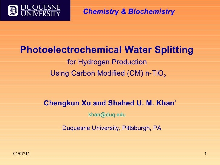 Photoelectrochemical Water Splitting   for Hydrogen Production  Using Carbon Modified (CM) n-TiO 2 Chengkun Xu and Shahed ...