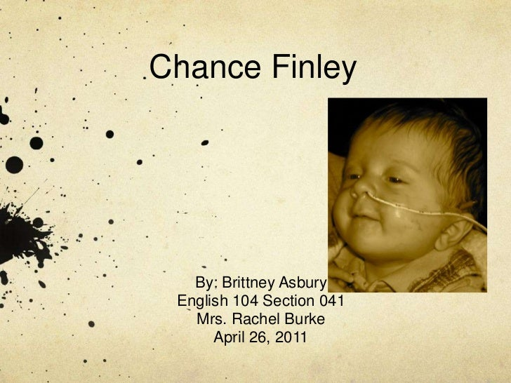 Chance Finley<br />By: Brittney Asbury<br />English 104 Section 041<br />Mrs. Rachel Burke<br />April 26, 2011<br />