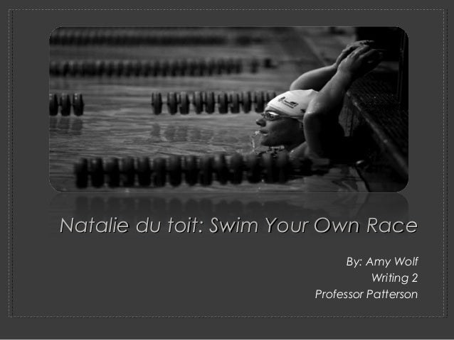 By: Amy WolfWriting 2Professor PattersonNatalie du toit: Swim Your Own RaceNatalie du toit: Swim Your Own Race