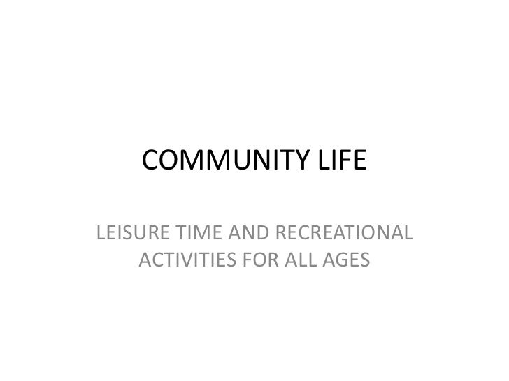 COMMUNITY LIFELEISURE TIME AND RECREATIONAL    ACTIVITIES FOR ALL AGES