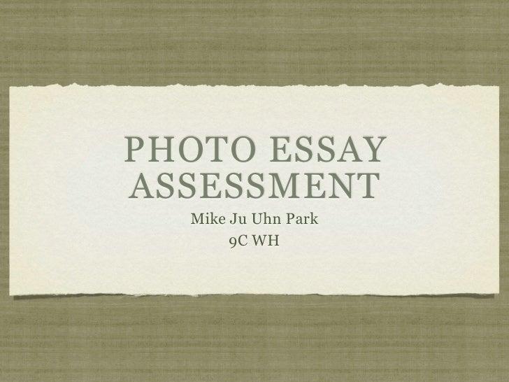 Photo EssayAssessment  Mike Ju Uhn Park      9C WH