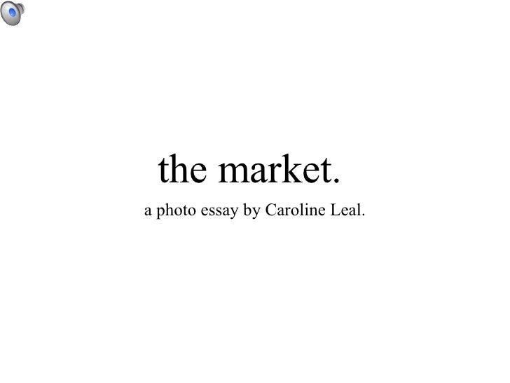 the market.  <ul><li>a photo essay by Caroline Leal. </li></ul>