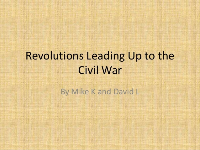 Revolutions Leading Up to theCivil WarBy Mike K and David L