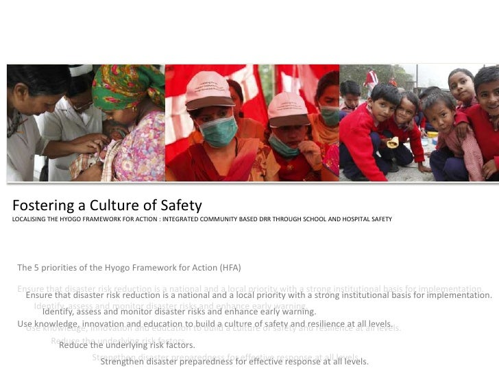 Fostering a Culture of Safety<br />LOCALISING THE HYOGO FRAMEWORK FOR ACTION : INTEGRATED COMMUNITY BASED DRR THROUGH SCHO...