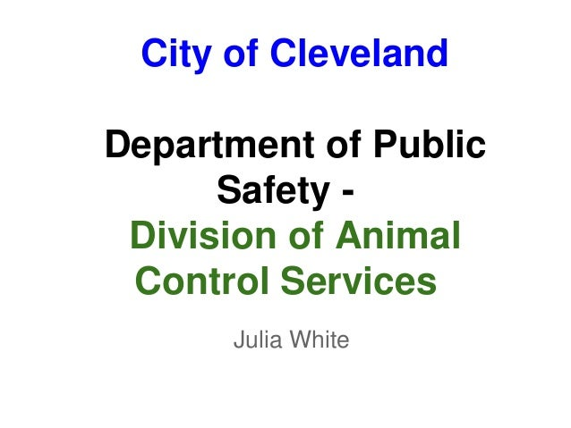 City of ClevelandDepartment of Public      Safety - Division of Animal Control Services      Julia White