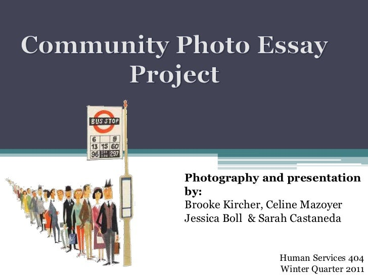 Community Photo Essay Project<br />Photography and presentation by:<br />Brooke Kircher, Celine MazoyerJessica Boll  & Sar...