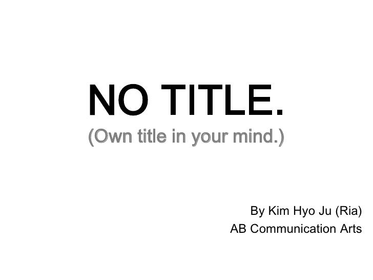 NO TITLE.(Own title in your mind.)<br />By Kim HyoJu (Ria)<br />AB Communication Arts<br />