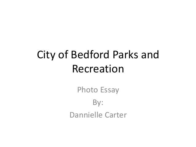 City of Bedford Parks and        Recreation        Photo Essay            By:      Dannielle Carter