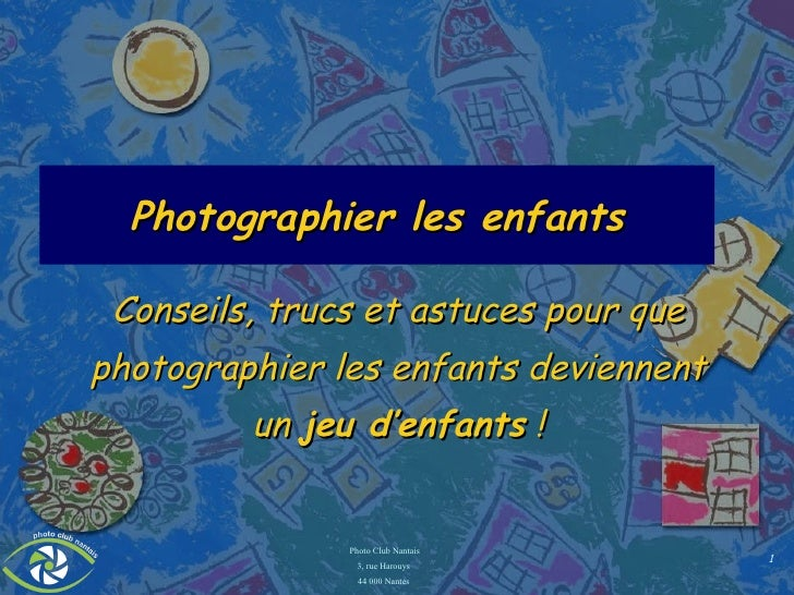 Photographier les enfants <ul><ul><li>Conseils, trucs et astuces pour que photographier les enfants deviennent un  jeu d'e...