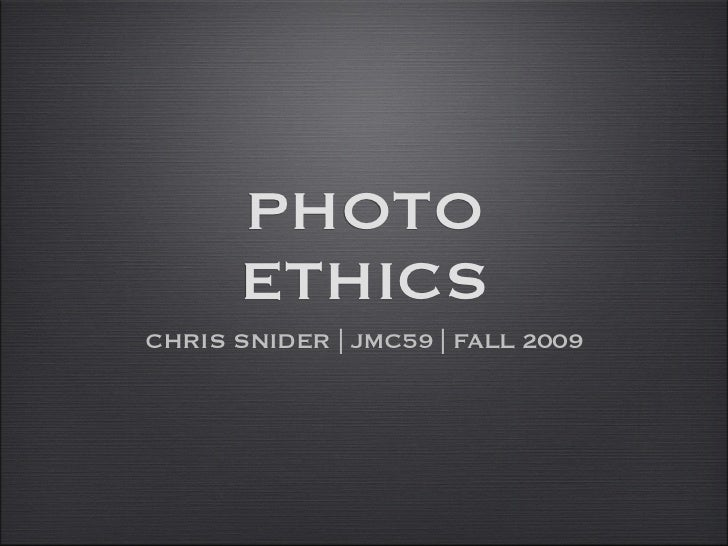 the ethics of photography Start studying the ethics of documentary photography, part 1 (photography, colonialism, and the landscape photography and war in the 19th century photography, race, and the body).