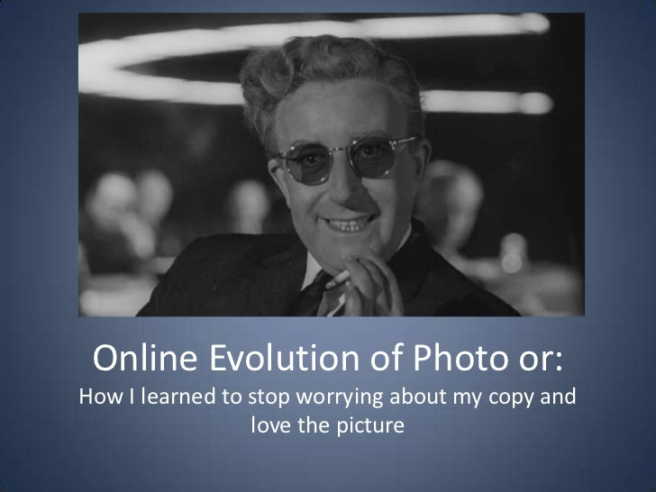 Online Evolution of Photo or:How I learned to stop worrying about my copy and                 love the picture