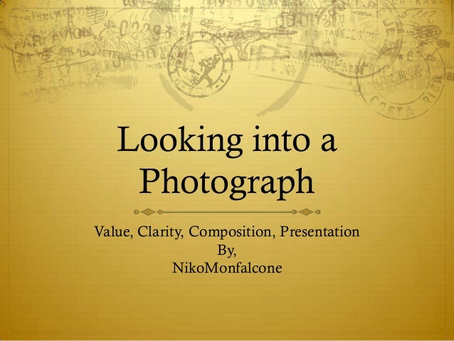 Looking into a    PhotographValue, Clarity, Composition, Presentation                   By,             NikoMonfalcone
