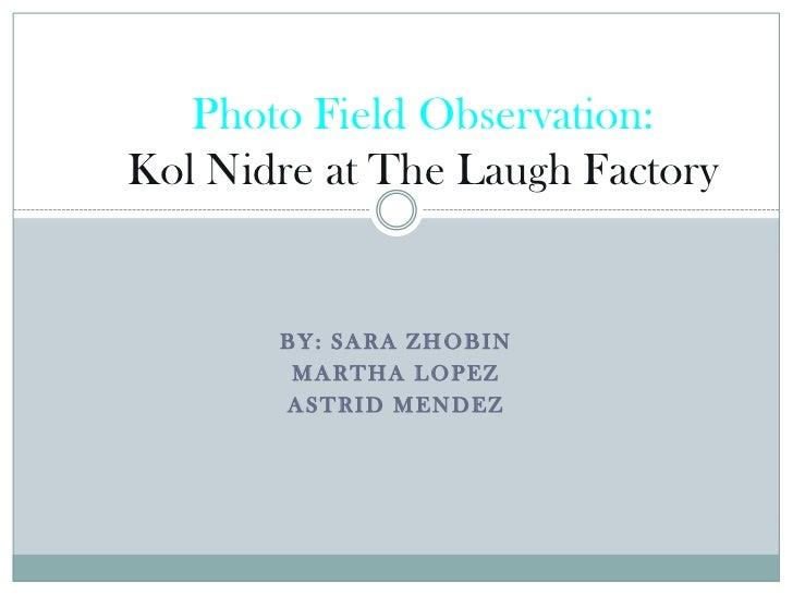 Photo Field Observation:Kol Nidre at The Laugh Factory       BY: SARA ZHOBIN        MARTHA LOPEZ       ASTRID MENDEZ