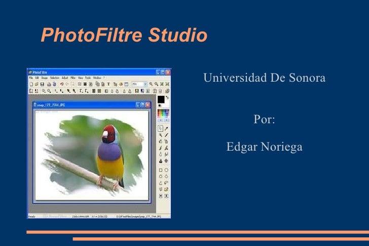 PhotoFiltre Studio Universidad De Sonora Por: Edgar Noriega