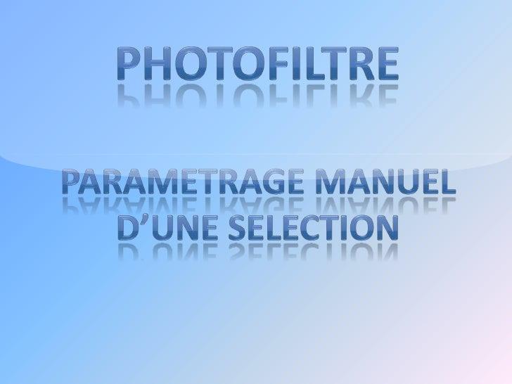 PARAMETRAGE MANUEL D'UNE SELECTIONLe paramétrage manuel d'une sélection va nous permettre de :1. Dimensionner2. Positionne...